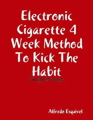 E-Cig 4 Week Method To Kick The Habit Alfredo Esquivel