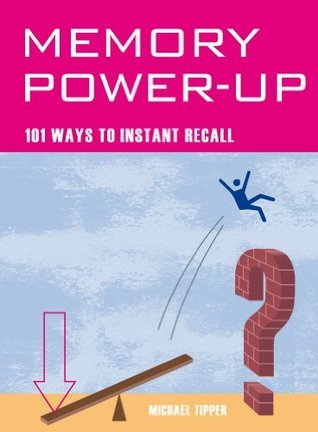 Memory Power-up: 101 ways to instant recall  by  Michael Tipper