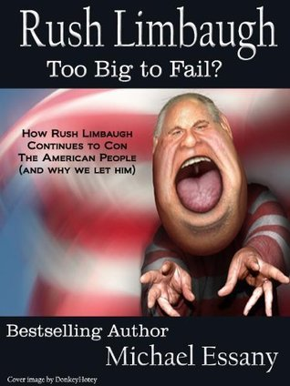 Rush Limbaugh: Too Big To Fail?  by  Michael Essany