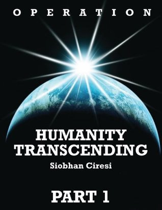 Operation Humanity Transcending Part 1 Siobhan Ciresi