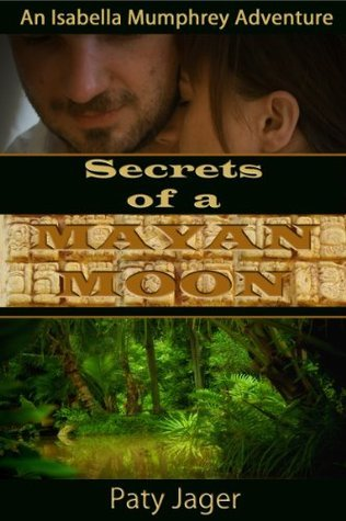 Secrets of a Mayan Moon  (Isabella Mumphrey, #1)  by  Paty Jager