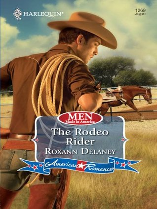 The Rodeo Rider (Mills & Boon American Romance) (Men Made in America - Book 58) Roxann Delaney