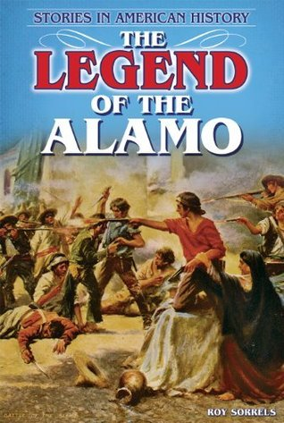 The Legend of the Alamo: Stories in American History Roy Sorrels