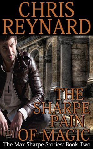 The Sharpe Pain of Magic (The Max Sharpe Stories: Book Two)  by  Chris Reynard