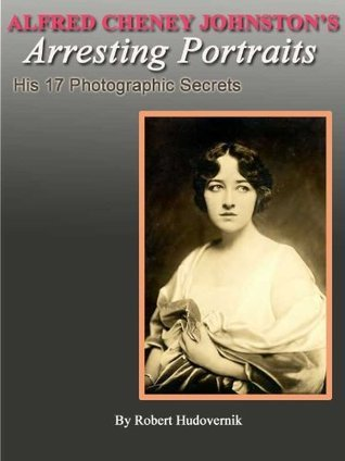 Alfred Cheney Johnstons Arresting Portraits (His 17 Photographic Secrets)  by  Robert Hudovernik