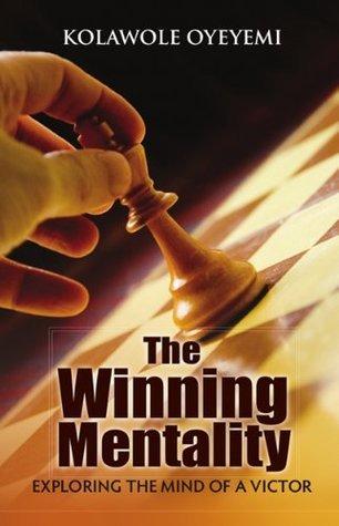 The Winning Mentality: Exploring the Mind of a Victor  by  Kolawole Oyeyemi