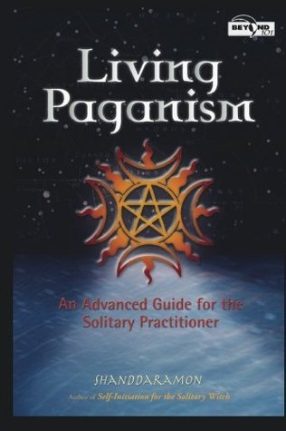 Living Paganism: An Advanced Guide for the Solitary Practitioner (Beyond 101)  by  Shanddaramon