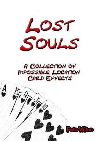 Lost Souls : A Collection of Impossible Location Card Effects  by  Pete Wilton