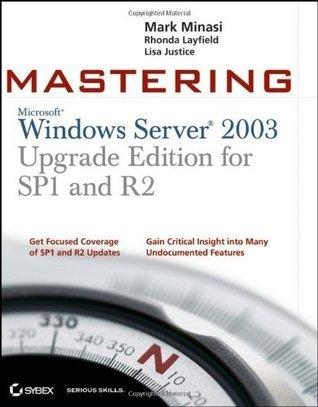 Mastering Windows Server 2003, Upgrade Edition for SP1 and R2 Mark Minasi