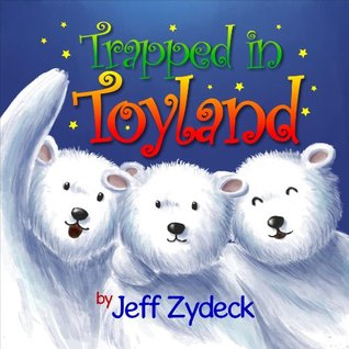 Trapped in Toyland Jeff Zydeck