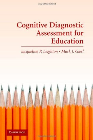 Cognitive Diagnostic Assessment for Education: Theory and Applications  by  Jacqueline Leighton