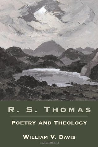 R.S. Thomas: Poetry and Theology  by  William Virgil Davis