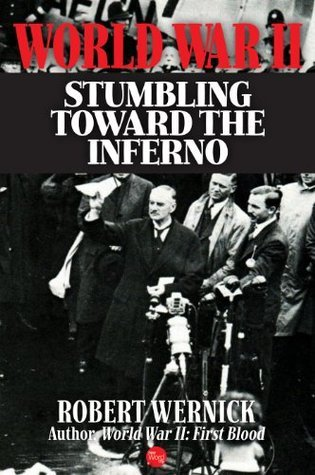 World War II: Stumbling Toward the Inferno Robert Wernick