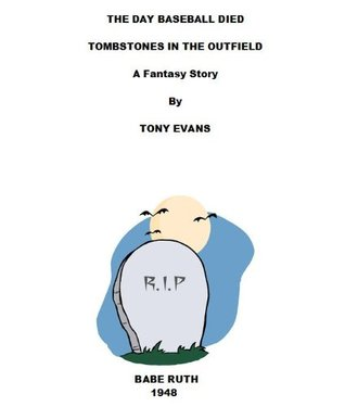 The Day Baseball Died -- Tombstones In The Outfield  by  Antony Evans