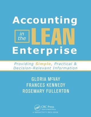 Accounting in the Lean Enterprise: Providing Simple, Practical, and Decision-Relevant Information Gloria McVay