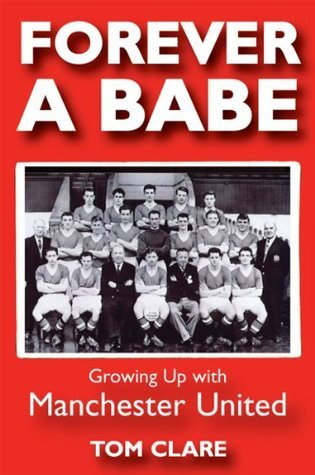 Forever A Babe: Growing up with Manchester United  by  Tom Clare