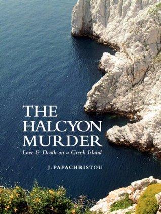 The Halcyon Murder: Love & Death on a Greek Island  by  J Papachristou