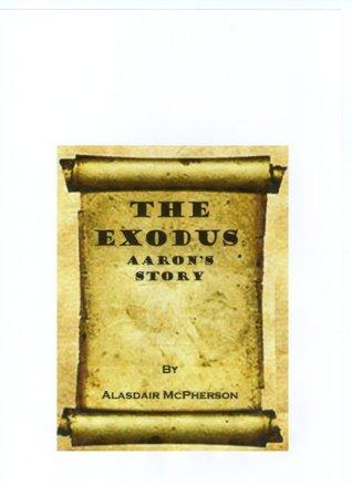 The Exodus: Aarons Story Alasdair McPherson