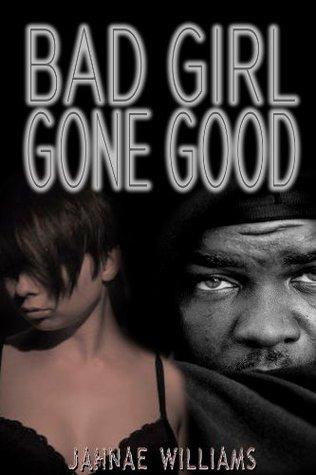Bad Girl Gone Good  by  Jahnae Williams