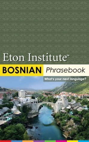 Bosnian Phrasebook (Eton Institute - Language Phrasebooks) Eton Institute