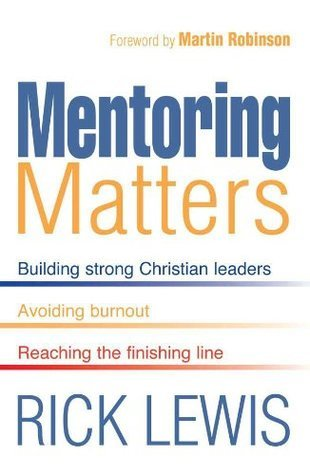 Mentoring Matters: Identifying and Promoting the Work of Gods Spirit in the Lives of Christian Leaders  by  Rick Lewis