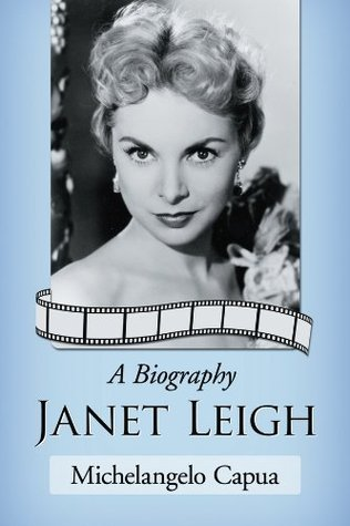 Janet Leigh: A Biography  by  Michelangelo Capua