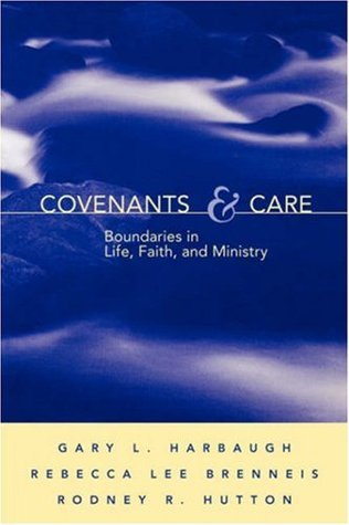 Covenants and Care: Boundaries in Life, Faith and Ministry  by  Gary L. Harbaugh