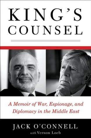 Kings Counsel: A Memoir of War, Espionage, and Diplomacy in the Middle East Jack OConnell