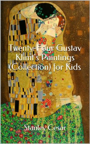 Twenty-Four Gustav Klimts Paintings (Collection) for Kids  by  Stanley Cesar