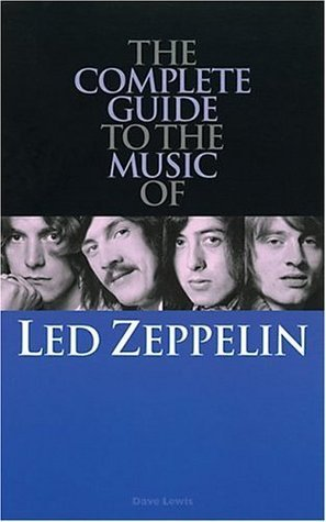 Led Zeppelin: The Complete Guide To Their Music  by  Dave Lewis