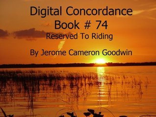 Reserved To Riding - Digital Concordance Book 74 Jerome Goodwin