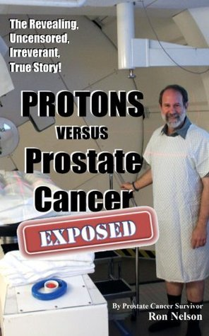 PROTONS versus Prostate Cancer: EXPOSED Ron Nelson