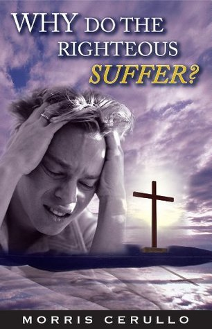 Why Do The Righteous Suffer?  by  Morris Cerullo