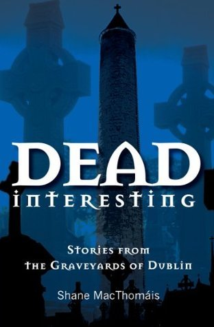 Dead Interesting Stories from the Graveyards of Dublin Glasnevin Cemetery