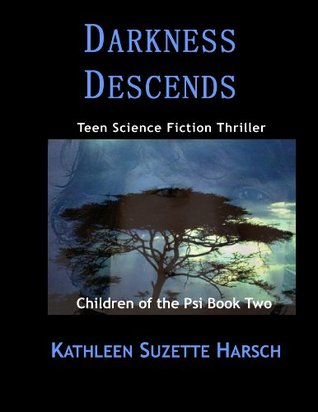 Darkness Descends:Young Adult Science fiction thriller (Children of the Psi # 2) Kathleen Harsch