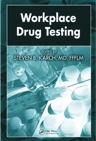 Workplace Drug Testing  by  Steven B. Karch