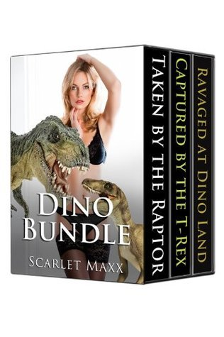 Dino Bundle (3 Book Box Set) (Dinosaur Beast Erotica) Scarlet Maxx