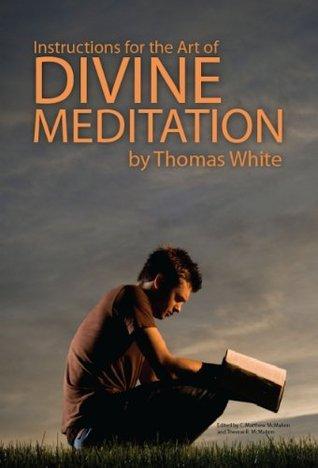Instructions for the Art of Divine Meditation Thomas White