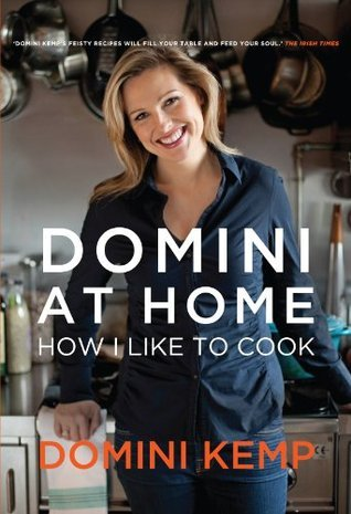Domini at Home: How I Like to Cook  by  Domini Kemp