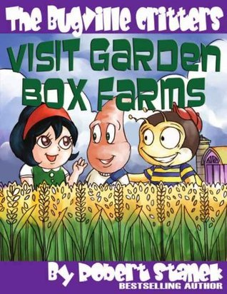 Visit Garden Box Farms (Bugville Critters, Buster Bees Adventure Series) Robert Stanek
