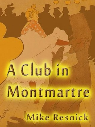 A Club in Montmartre: An Encounter with Henri de Toulouse-Lautrec  by  Mike Resnick