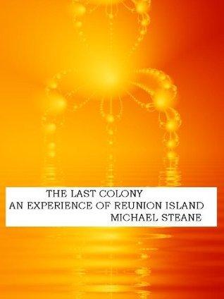 The Last Colony: An Experience of Reunion Island Michael Steane