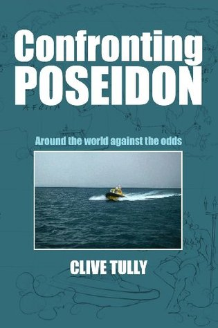 Confronting Poseidon: Around the World Against the Odds Clive Tully