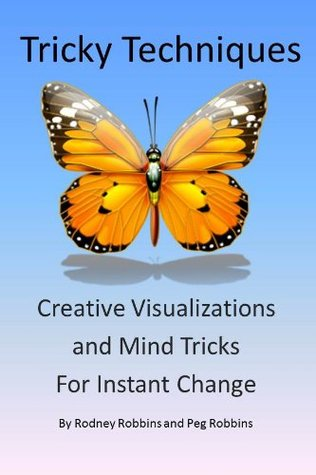 Tricky Techniques: Creative Visualizations and Mind Tricks for Instant Change Rodney Robbins