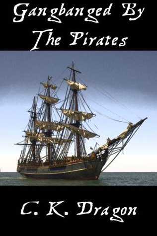 Gangbanged By The Pirates  by  C.K. Dragon
