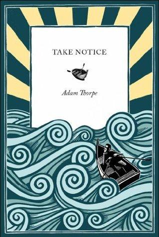 Take Notice  by  Adam Thorpe