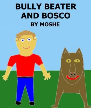 Bully Beater and Bosco Moshe