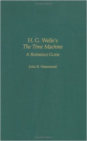 H.G. Wellss The Time Machine: A Reference Guide  by  J.R. Hammond