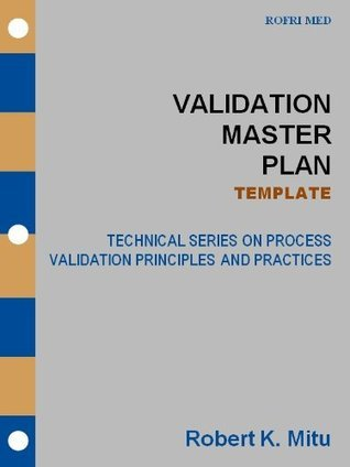 Validation Master Plan - TEMPLATE (Technical Series on Process Validation Principles and Practices) Robert Mitu