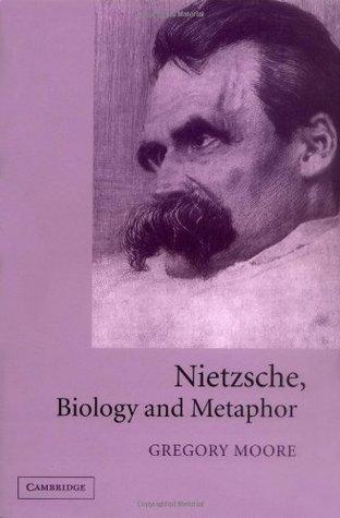 Nietzsche, Biology and Metaphor  by  Gregory Moore